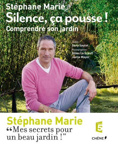 Silence, ça pousse ! Comprendre son jardin par Stéphane Marie