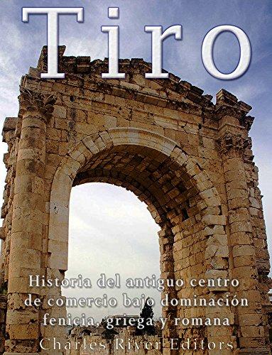 Tiro: Historia del antiguo centro de comercio bajo dominación fenicia, griega y romana de