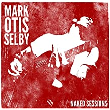 Mark Otis Selby - Naked Session