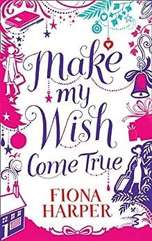 Make My Wish Come True by [Harper, Fiona]