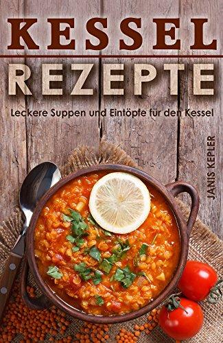 Kesselrezepte Leckere Suppen und Eintöpfe für den Kessel