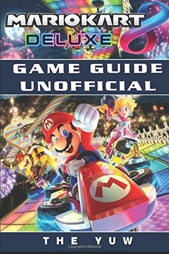 Mario Kart 8 Deluxe Game Guide Unofficial por The Yuw