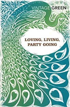 Loving, Living, Party Going (Vintage Classics) by [Green, Henry]