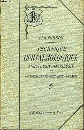 TECHNIQUE OPHTALMOLOGIQUE ANESTHESIE ANTISPEPSIE ET INSTRUMENTS DE CHIRURGIE OCULAIRE.