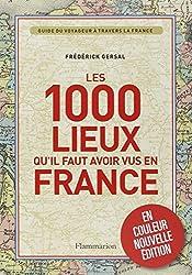 1000 lieux qu'il faut avoir vus en France Nouvelle Édition couleurs