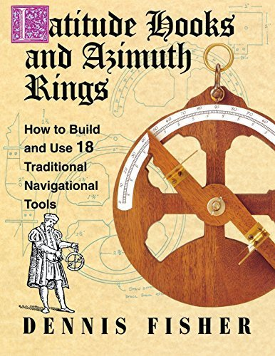Latitude Hooks and Azimuth Rings: How to Build and Use 18 Traditional Navigational Tools by Dennis Fisher (1994-12-22) (Latitude-tools)