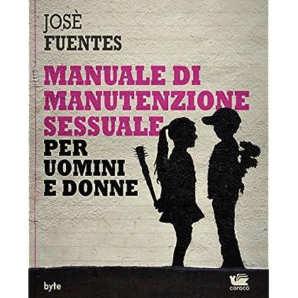 Manuale Di Manutenzione Sessuale Per Uomini E Donne (Byte Vol. 4)