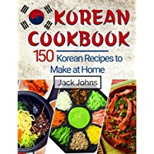 Korean Cookbook: 150 Korean Recipes to Make at Home