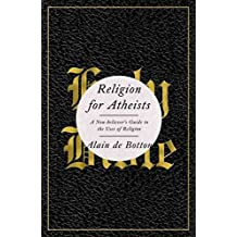 [Religion for Atheists: A Non-Believer's Guide to the Uses of Religion] (By: Alain de Botton) [published: June, 2012]