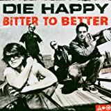 Songtexte von Die Happy - Bitter to Better