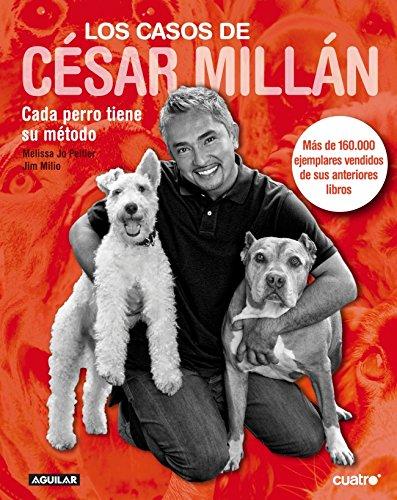 Los casos de César Millán: Cada perro tiene su método (OTROS GENERALES AGUILAR.)
