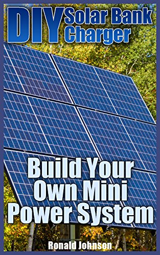 DIY Solar Bank Charger: Build Your Own Mini Power System: (Solar Power, Power Generation) (English Edition)