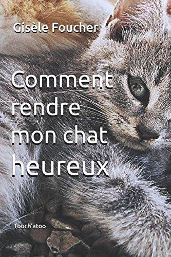 Comment rendre mon chat heureux par Gisèle Foucher