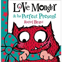 Love Monster and the Perfect Present by Rachel Bright (2013-09-26)