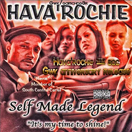 Self Made Legend (It\'s My Time to Shine) [Havoc of SCC GWK Anniversary Release] [Explicit]