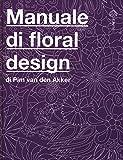 Il manuale di floral design. Ediz. illustrata