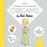 Les origamis du Petit Prince - Des modèles et tous les plis de base