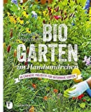 Biogärten im Handumdrehen - 50 einfache Projekte für naturnahe Gärten