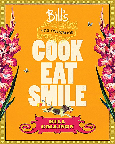 Bill's: The Cookbook: Cook, Eat, Smile (Bill Cook)