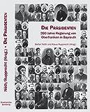 Die Präsidenten: 200 Jahre Regierung von Oberfranken in Bayreuth -