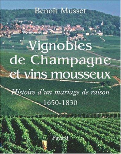 Vignobles de Champagne et vins mousseux (1650-1830) : Histoire d'un mariage de raison par Benoît Musset