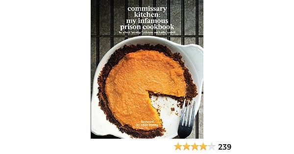 Commissary Kitchen My Infamous Prison Cookbook English Edition Ebook Johnson Albert Prodigy Iandoli Kathy Huang Eddie Amazon De Kindle Store