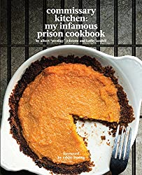 Commissary Kitchen: My Infamous Prison Cookbook