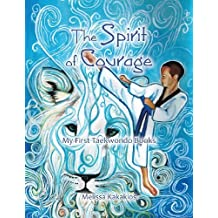 The Spirit of Courage: My First Tae Kwon Do Books by Melissa Kakakios (2013-10-11)