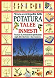 Scarica Libro Piccola enciclopedia della potatura innesti talee Tecniche di riproduzione degli alberi da frutto e da ornamento (PDF,EPUB,MOBI) Online Italiano Gratis
