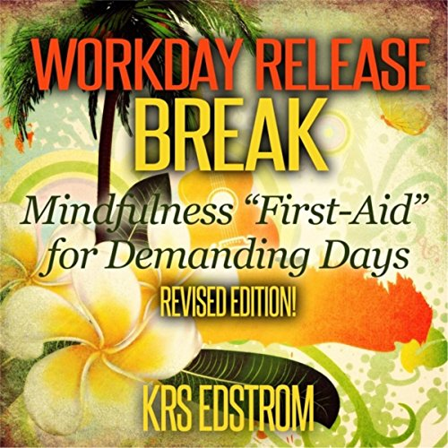 """Workday Release Break: Mindfulness """"First-Aid"""" for Demanding Days"""