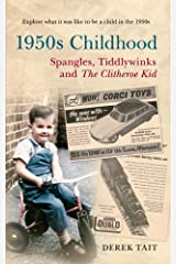 1950s Childhood: Spangles, Tiddlywinks and the Clitheroe Kid Paperback