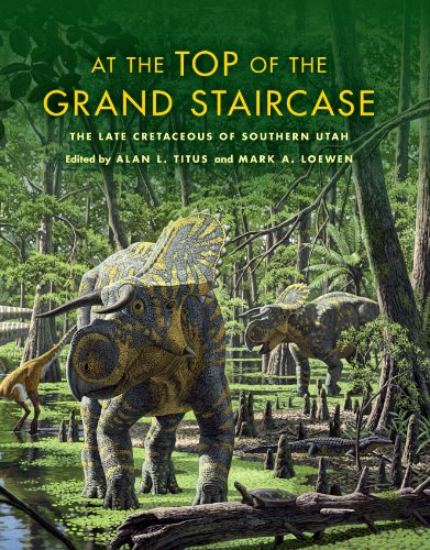 At the Top of the Grand Staircase: The Late Cretaceous of Southern Utah (Life of the Past) (English Edition)