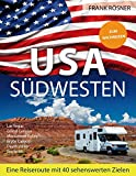 USA Südwesten: Eine Reiseroute mit 40 sehenswerten Zielen - ZUM NACHREISEN - Frank Rösner