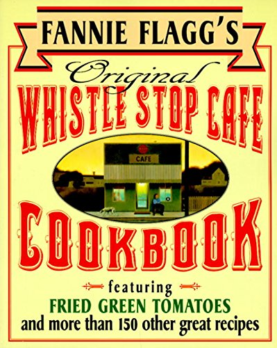 Fannie Flagg's Original Whistle Stop Cafe Cookbook: Featuring : Fried Green Tomatoes, Southern Barbecue, Banana Split Cake, and Many Other Great Recipes (English Edition) - Fannies Farm