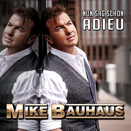 Mike Bauhaus - Nun sag schon Adieu