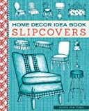 HOME DECOR IDEA BOOK - SLIPCOVERS