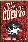 Yo soy Alexander Cuervo par Patricia García-Rojo Cantón