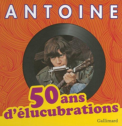 50 ans d'élucubrations par Antoine