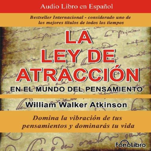 La Ley de Atraccion en el Mundo del Pensamiento [The Law of Attraction in the World of Thought]  Audiolibri