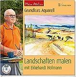 Mein Atelier: Grundkurs Aquarell - Landschaften malen: mit Ekkehardt Hofmann
