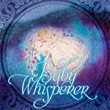 Baby Whisperer – Baby Sleep Music, Natural Sleep Aid for Newborns & Toddlers, Baby Lullabies & Cradle Songs, Soft Nature Sounds to Relax, Fall Asleep and Sleep Through All Night
