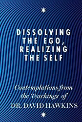 (Dissolving the Ego, Realizing the Self: Contemplations from the Teachings of David R. Hawkins, M.D., PH.D.) By Dr Hawkins (Author) Paperback on (Aug , 2011)
