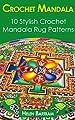 Crochet Mandala: 10 Stylish Crochet Mandala Rug Patterns: (Interweave Crochet, Crochet Hook A, Crochet Accessories, Crochet Patterns, Crochet Books, Easy ... Crocheting For Dummies, Crochet Patterns)