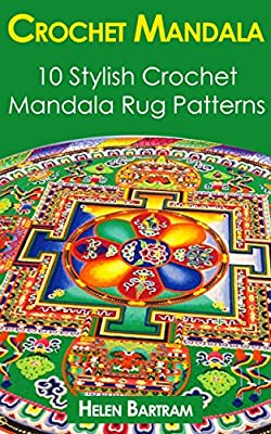 Crochet Mandala: 10 Stylish Crochet Mandala Rug Patterns: (Interweave Crochet, Crochet Hook A, Crochet Accessories, Crochet Patterns, Crochet Books, Easy ... Crocheting For Dummies, Crochet Patterns)