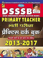 DSSSB Primary Teacher Exam 2013 to 2017 Practice Work Book Hindi - 2224
