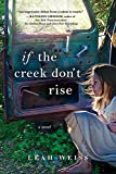 Front cover for the book If the Creek Don't Rise: A Novel by Leah Weiss