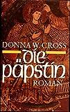 Die Päpstin, Roman, Aus dem Amerikanischen von Wolfgang Neuhaus, - Donna Woolfolk Cross