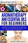 Aromatherapy and Essential Oils: for...