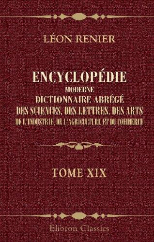Encyclopédie moderne. Dictionnaire abrégé des sciences, des lettres, des arts, de l'industrie, de l'agriculture et du commerce: Tome 19. L. - Madagascar