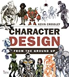 Character Design from the Ground Up: Make Your Sketches Come to Life